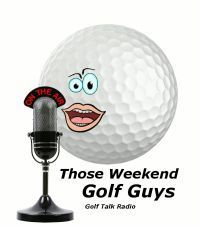 Those Weekend Golf Guys National Golf Talk Radio Show